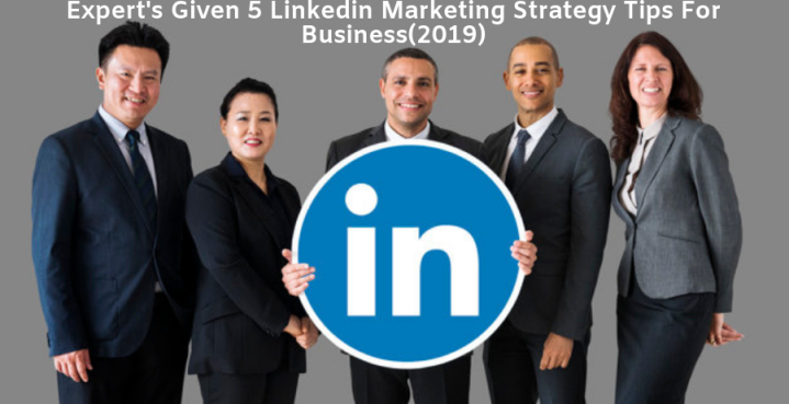 Expert's Given 5 Linkedin Marketing Strategy Tips For Business(2019)