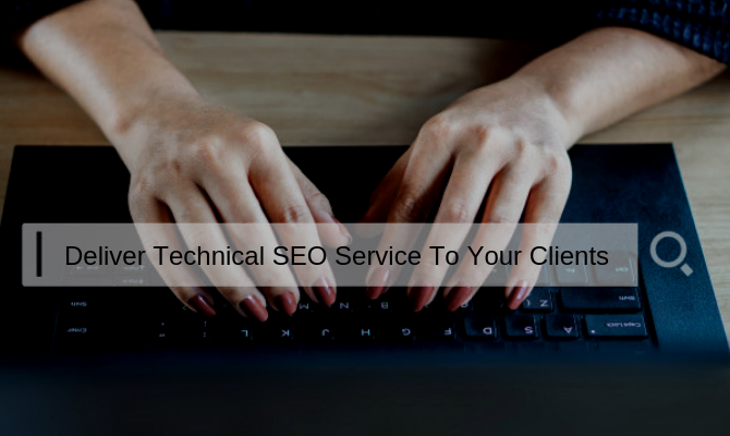 Deliver Technical SEO Service To Your Clients