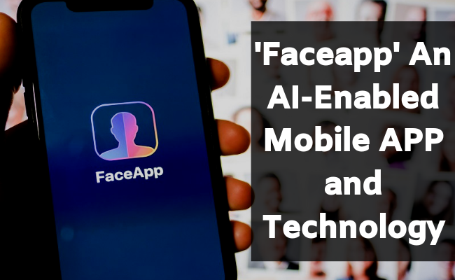 Faceapp An AI enabled Mobile App and Technology Behind This